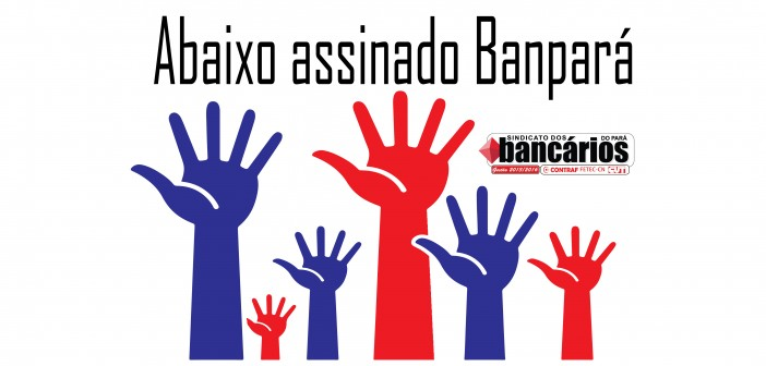 Sindicato realiza abaixo assinado contra demissão arbitrária no Banpará