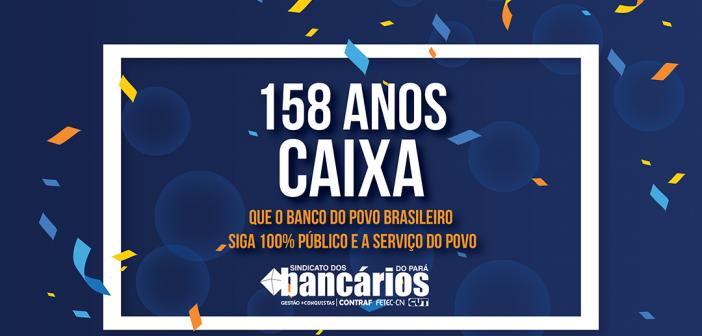 Caixa 158 anos: Que o Banco do Povo Brasileiro siga Público e do Povo